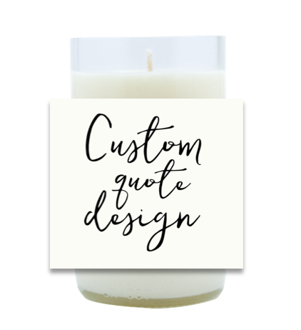 Custom Quote Design Hand Poured Soy Candle | Furbish & Fire Candle Co.