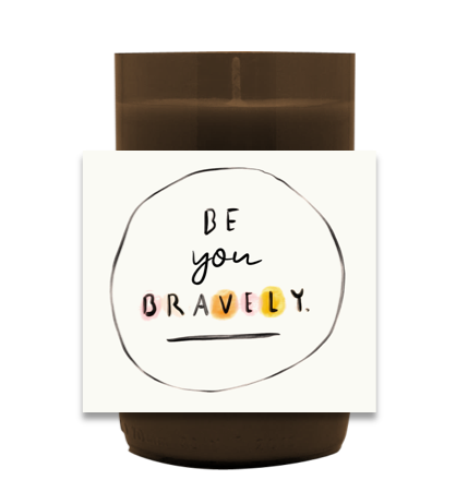 Be You Bravely Hand Poured Soy Candle | Furbish & Fire Candle Co.