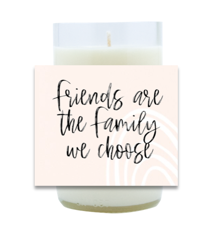 Friends Are the Family We Choose Hand Poured Soy Candle | Furbish & Fire Candle Co.