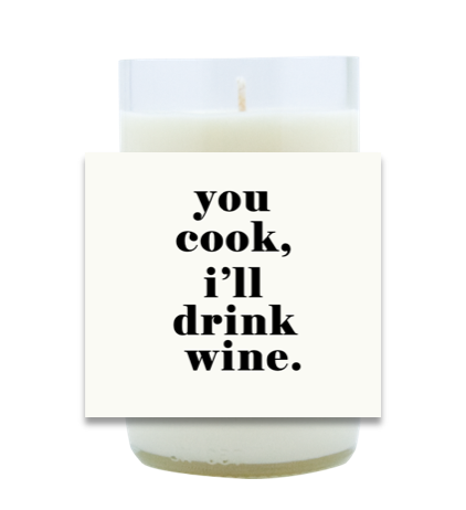 You Cook, I'll Drink Wine Hand Poured Soy Candle | Furbish & Fire Candle Co.
