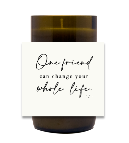 One Friend Can Change Your Whole Life Hand Poured Soy Candle | Furbish & Fire Candle Co.