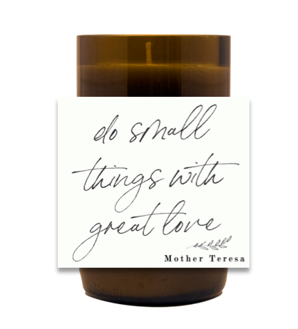 Do Small Things With Great Love Hand Poured Soy Candle | Furbish & Fire Candle Co.