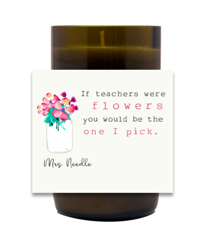 If Teachers Were Flowers Hand Poured Soy Candle | Furbish & Fire Candle Co.