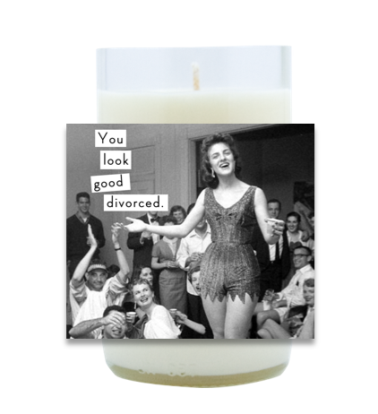 You Look Good Divorced Hand Poured Soy Candle | Furbish & Fire Candle Co.