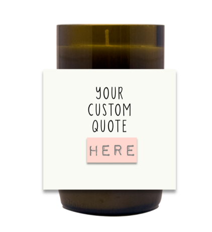 Custom Quote Hand Poured Soy Candle | Furbish & Fire Candle Co.