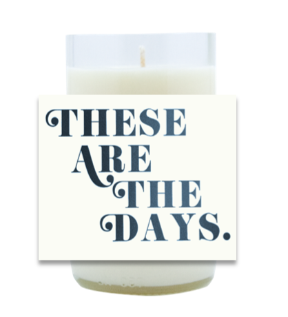 These are the Days Hand Poured Soy Candle | Furbish & Fire Candle Co.