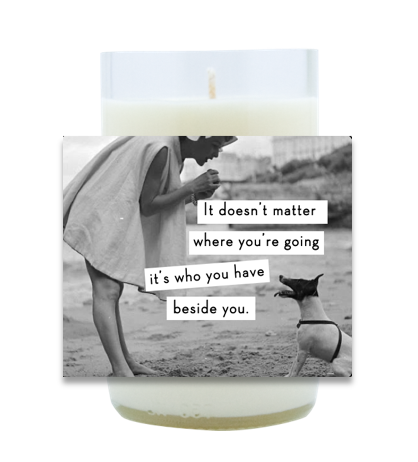 Who You Have Beside You Hand Poured Soy Candle | Furbish & Fire Candle Co.